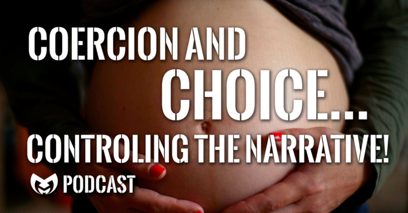 Coercion and Choice... Controlling the narrative!