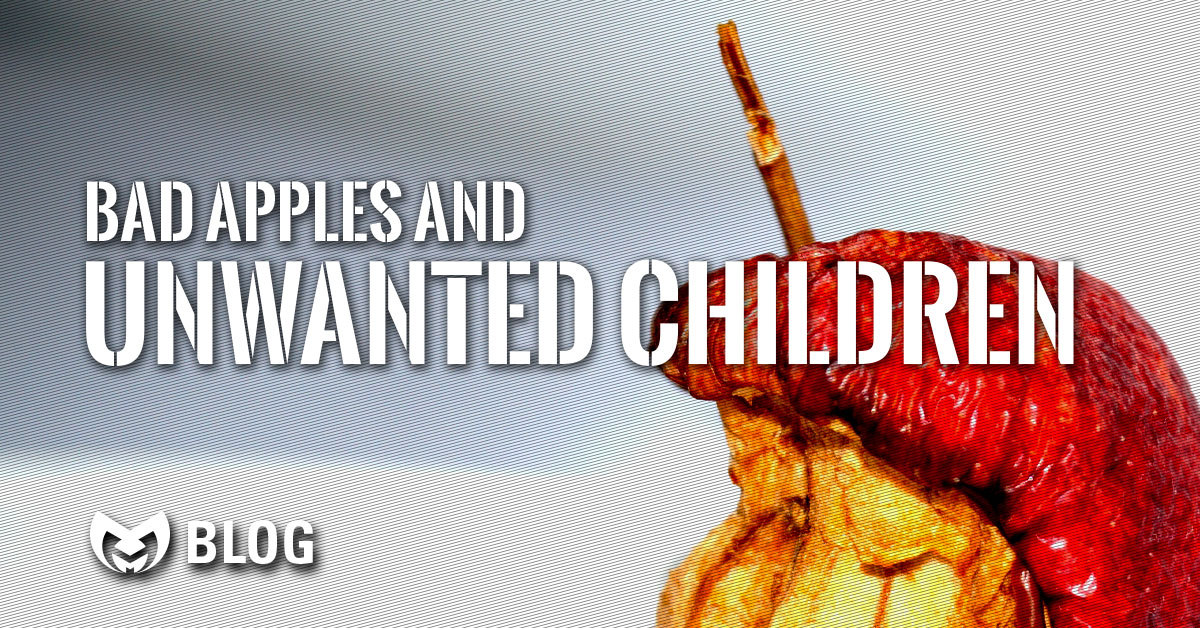 Bad Apples and Unwanted Children