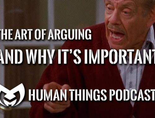 Human Things #4 – Arguing and the Airing of Grievances